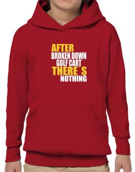 After Broken Down Golf Cart  theres Nothing Hoodie-Boys