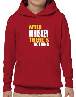 After Whiskey Theres Nothing Hoodie-Boys