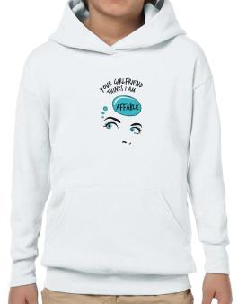 Your Girlfriend Thinks I Am Affable Hoodie-Boys