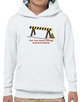 Far Too Busy Being Awesome Hoodie-Boys