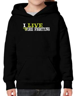 I Live Off Of Fire Fighting Hoodie-Girls