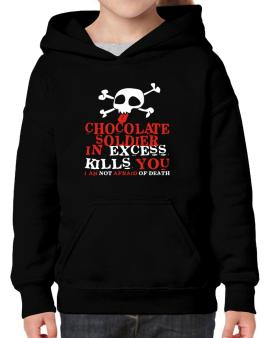 Chocolate Soldier In Excess Kills You - I Am Not Afraid Of Death Hoodie-Girls