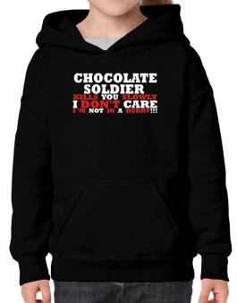 Chocolate Soldier Kills You Slowly - I Dont Care, Im Not In A Hurry! Hoodie-Girls