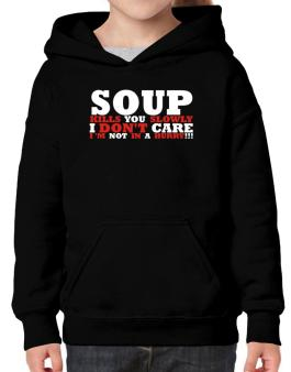 Soup Kills You Slowly - I Dont Care, Im Not In A Hurry! Hoodie-Girls