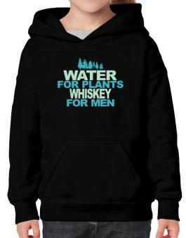 Water For Plants, Whiskey For Men Hoodie-Girls