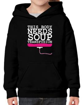 This Body Needs A Soup Transfusion Hoodie-Girls