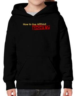 How To Live Without Port ? Hoodie-Girls