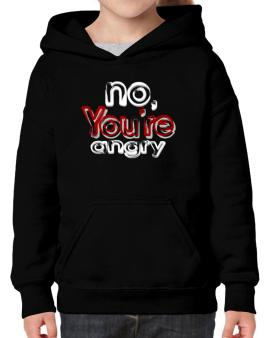 No, Youre Angry Hoodie-Girls