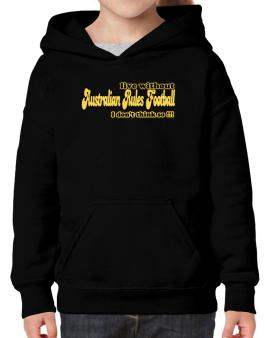 Live Without Australian Rules Football I Dont Think So !!! Hoodie-Girls