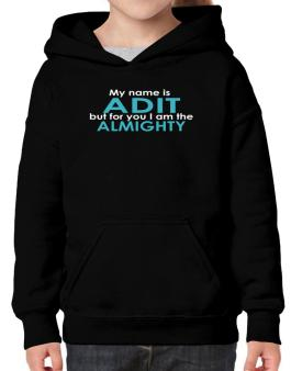 My Name Is Adit But For You I Am The Almighty Hoodie-Girls