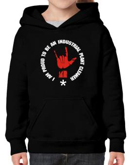 I Am Proud To Be An Industrial Plant Cleaner Hoodie-Girls
