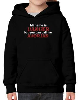 My Name Is Danger But You Can Call Me Adorjan Hoodie-Girls
