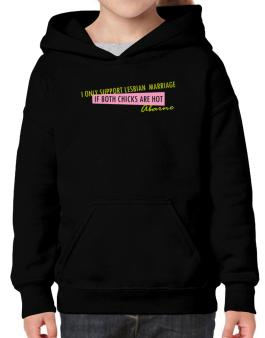 I Only Support Lesbian Marriage If Both Chicks Are Hot - Abarne Hoodie-Girls
