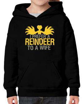 I Prefer A Reindeer To A Wife Hoodie-Girls