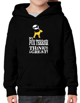 My Fox Terrier Thinks I Am Great Hoodie-Girls