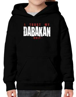 I Trust In My Dabakan Only Hoodie-Girls