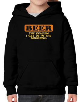 Beer - The Reason I Get Up In The Morning Hoodie-Girls
