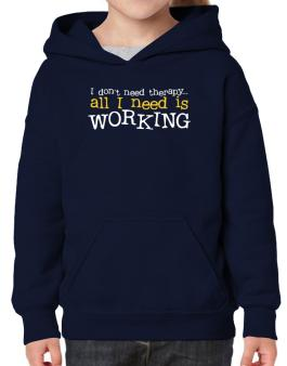 I Don´t Need Theraphy... All I Need Is Working Hoodie-Girls