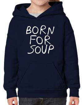 Born For Soup Hoodie-Girls