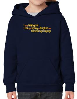 I Am Bilingual, I Can Get Horny In English And American Sign Language Hoodie-Girls