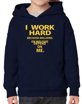 I work hard Hoodie-Girls