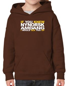 If You Knew Amdang I Would Sex You Up Hoodie-Girls