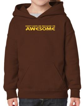 Dont Hate Me Because Im Awesome Hoodie-Girls