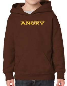 Dont Hate Me Because Im Angry Hoodie-Girls