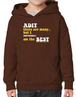 Adit There Are Many... But I (obviously) Am The Best Hoodie-Girls