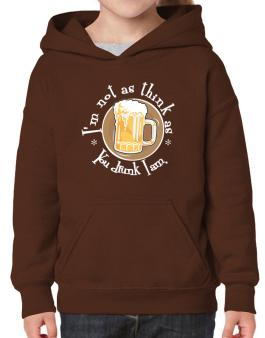 Im Not As Think As You Drunk I Am. Hoodie-Girls