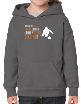 To Curling Or Not To Curling, What A Stupid Question! Hoodie-Girls