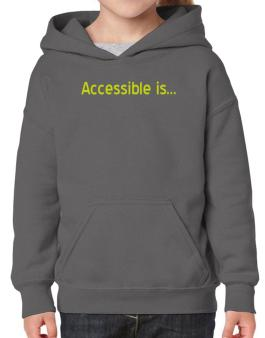 Accessible Is Hoodie-Girls