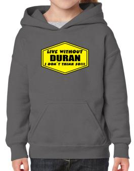 Live Without Duran , I Dont Think So ! Hoodie-Girls
