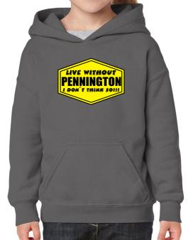 Live Without Pennington , I Dont Think So ! Hoodie-Girls