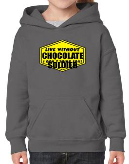 Live Without Chocolate Soldier , I Dont Think So ! Hoodie-Girls