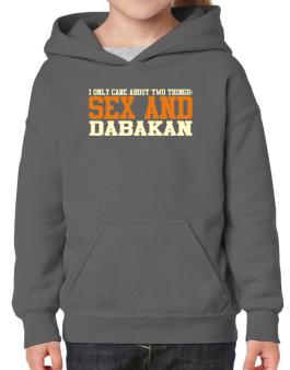 I Only Care About Two Things: Sex And Dabakan Hoodie-Girls