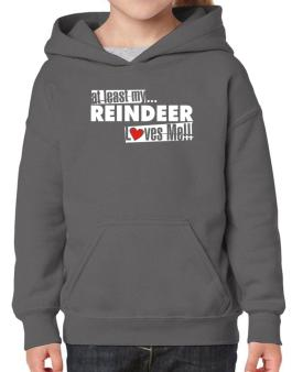At Least My Reindeer Loves Me ! Hoodie-Girls