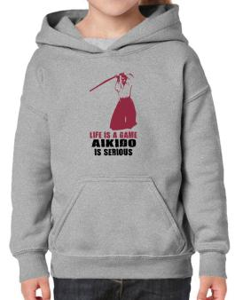 Life Is A Game, Aikido Is Serious Hoodie-Girls
