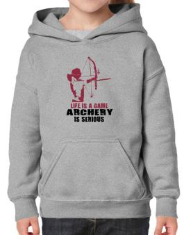 Life Is A Game, Archery Is Serious Hoodie-Girls
