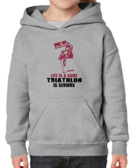 Life Is A Game, Triathlon Is Serious Hoodie-Girls