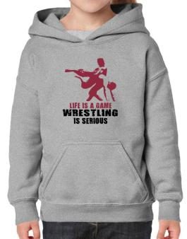 Life Is A Game, Wrestling Is Serious Hoodie-Girls