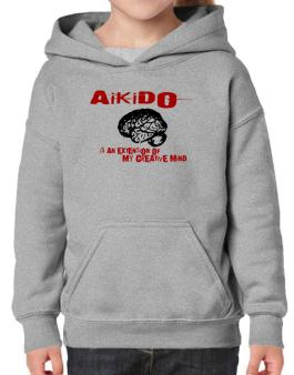 Aikido Is An Extension Of My Creative Mind Hoodie-Girls