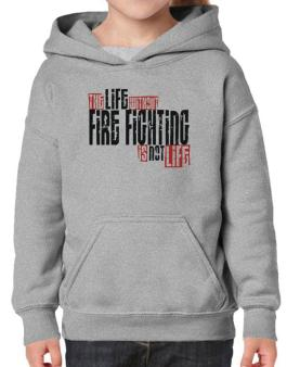 Life Without Fire Fighting Is Not Life Hoodie-Girls