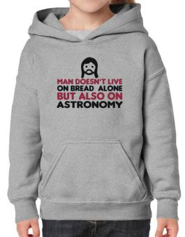 Man Doesnt Live On Bread Alone But Also On Astronomy Hoodie-Girls