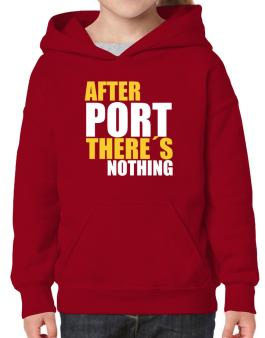 After Port Theres Nothing Hoodie-Girls