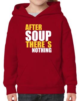After Soup Theres Nothing Hoodie-Girls
