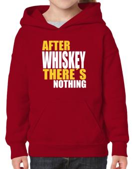 After Whiskey Theres Nothing Hoodie-Girls