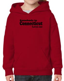somebody In Connecticut Loves Me Hoodie-Girls