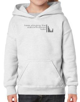 Keep Playing The Subcontrabass Tuba Hoodie-Girls