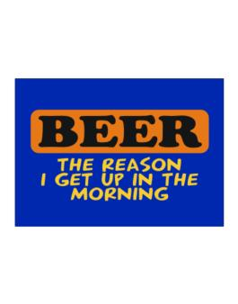Beer - The Reason I Get Up In The Morning Sticker